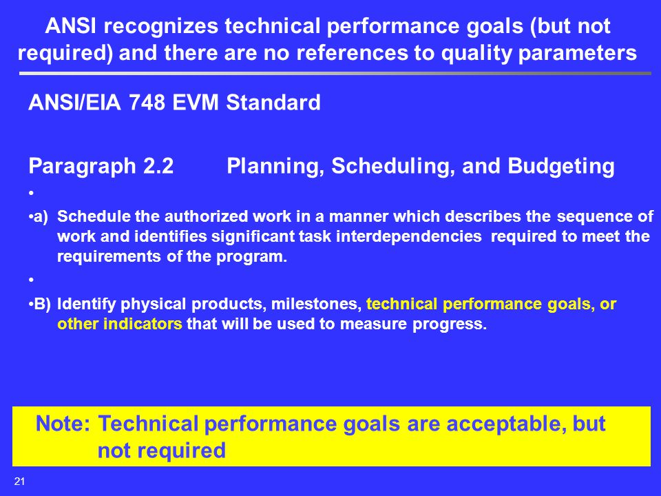 ANSI/EIA 748 EVM Standard Paragraph 2.2Planning, Scheduling, and Budgeting a)Schedule the authorized work in a manner which describes the sequence of work and identifies significant task interdependencies required to meet the requirements of the program.
