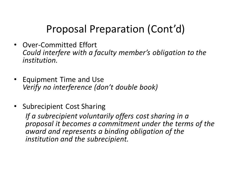 Proposal Preparation (Cont'd) Over-Committed Effort Could interfere with a faculty member's obligation to the institution.
