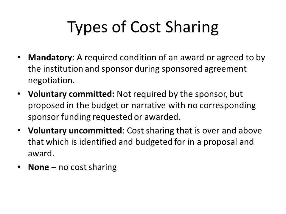 Types of Cost Sharing Mandatory: A required condition of an award or agreed to by the institution and sponsor during sponsored agreement negotiation.