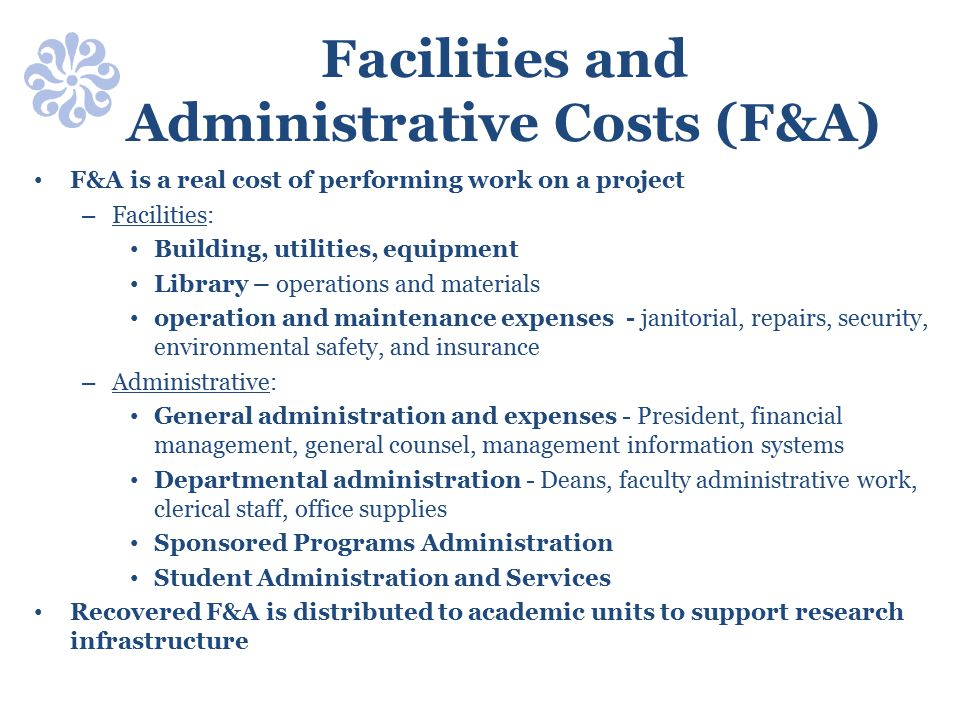 Facilities and Administrative Costs (F&A) F&A is a real cost of performing work on a project – Facilities: Building, utilities, equipment Library – op