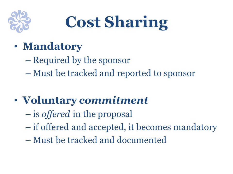 Cost Sharing Mandatory – Required by the sponsor – Must be tracked and reported to sponsor Voluntary commitment – is offered in the proposal – if offe