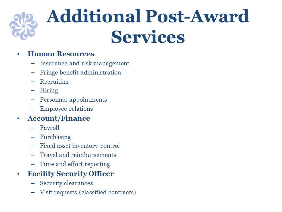 Additional Post-Award Services Human Resources – Insurance and risk management – Fringe benefit administration – Recruiting – Hiring – Personnel appoi