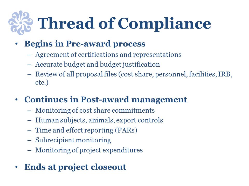Thread of Compliance Begins in Pre-award process – Agreement of certifications and representations – Accurate budget and budget justification – Review