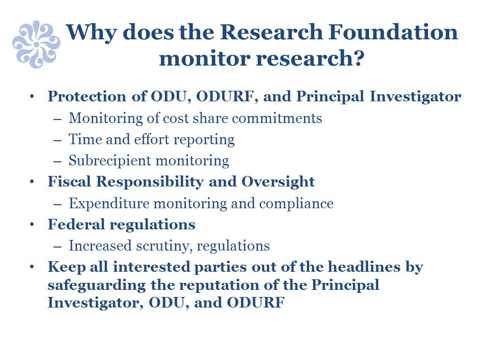 Why does the Research Foundation monitor research? Protection of ODU, ODURF, and Principal Investigator – Monitoring of cost share commitments – Time
