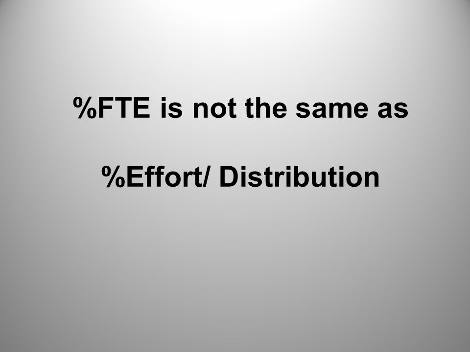 %FTE is not the same as %Effort/ Distribution