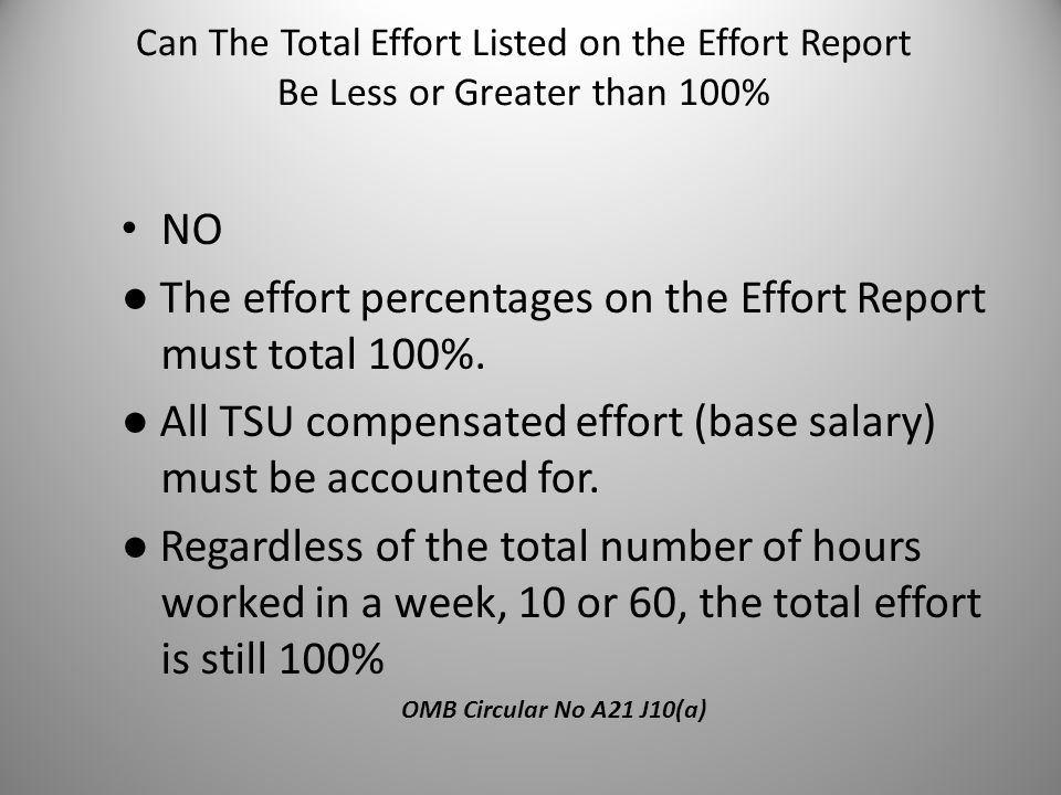 Can The Total Effort Listed on the Effort Report Be Less or Greater than 100% NO ● The effort percentages on the Effort Report must total 100%. ● All