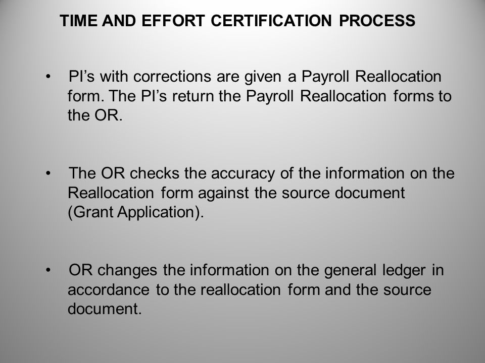 PI's with corrections are given a Payroll Reallocation form. The PI's return the Payroll Reallocation forms to the OR. The OR checks the accuracy of t
