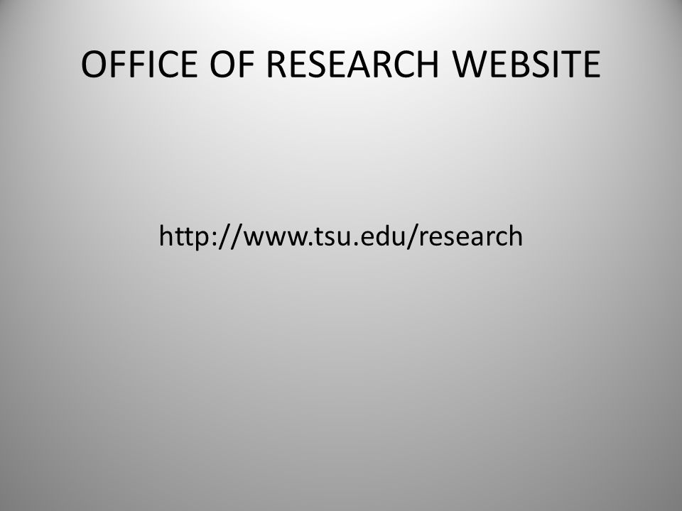 OFFICE OF RESEARCH WEBSITE http://www.tsu.edu/research