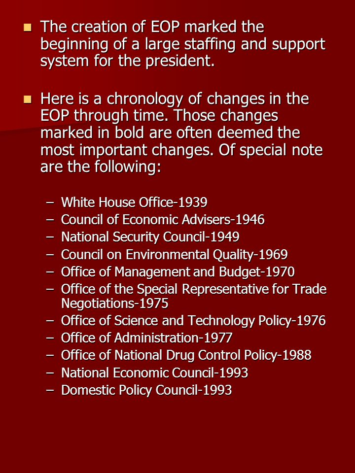 Of the 45 changes in EOP through time, 16 have occurred through public laws, 16 have occurred through executive orders, and the remainder occurred through reorganization plans.