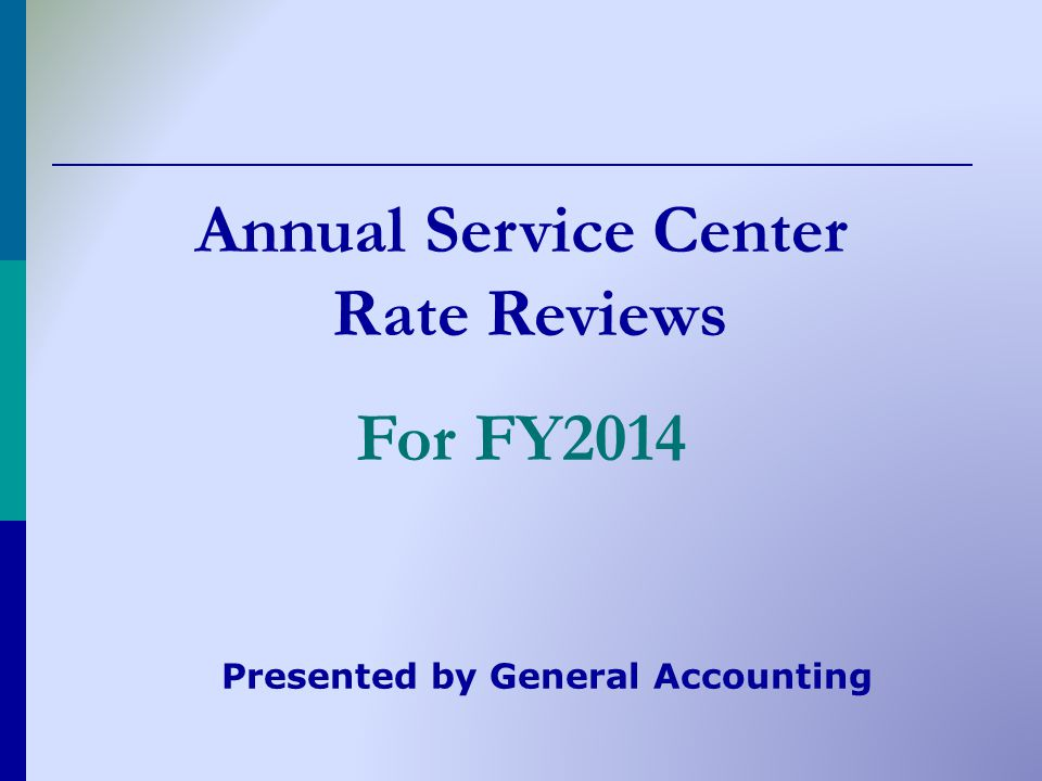 Annual Service Center Rate Reviews For FY2014 Presented by General Accounting