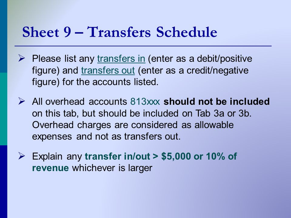 Sheet 9 – Transfers Schedule  Please list any transfers in (enter as a debit/positive figure) and transfers out (enter as a credit/negative figure) for the accounts listed.