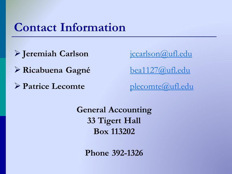 Contact Information  Jeremiah Carlsonjccarlson@ufl.edujccarlson@ufl.edu  Ricabuena Gagnébea1127@ufl.edubea1127@ufl.edu  Patrice Lecomteplecomte@ufl.eduplecomte@ufl.edu General Accounting 33 Tigert Hall Box 113202 Phone 392-1326