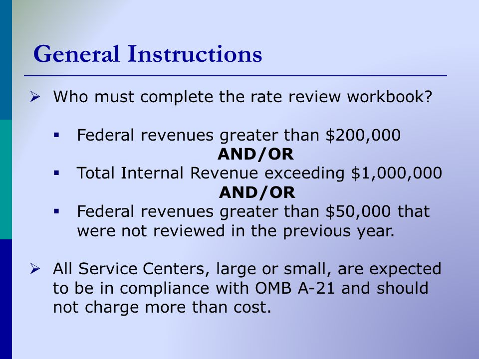 General Instructions  Who must complete the rate review workbook.