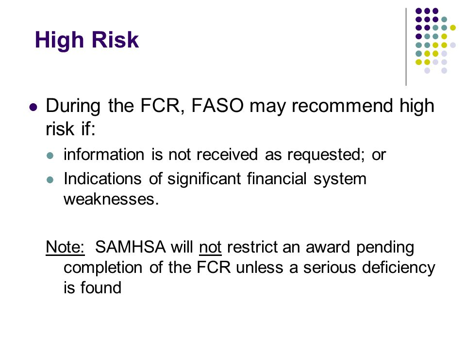 High Risk During the FCR, FASO may recommend high risk if: information is not received as requested; or Indications of significant financial system weaknesses.