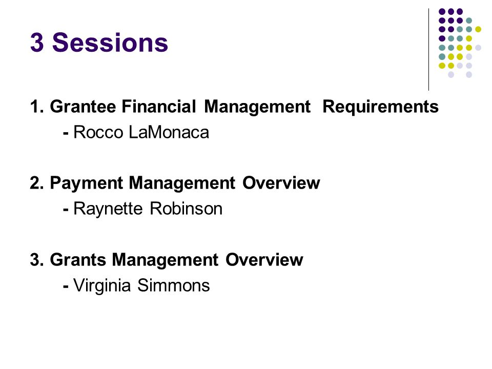 3 Sessions 1. Grantee Financial Management Requirements - Rocco LaMonaca 2.