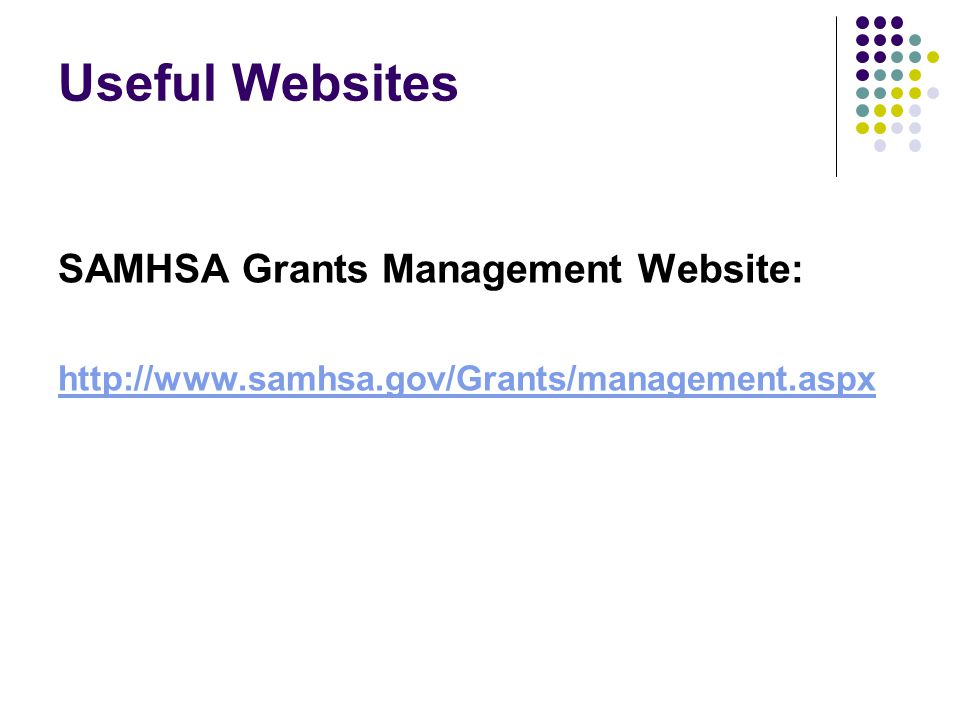 Useful Websites SAMHSA Grants Management Website: http://www.samhsa.gov/Grants/management.aspx