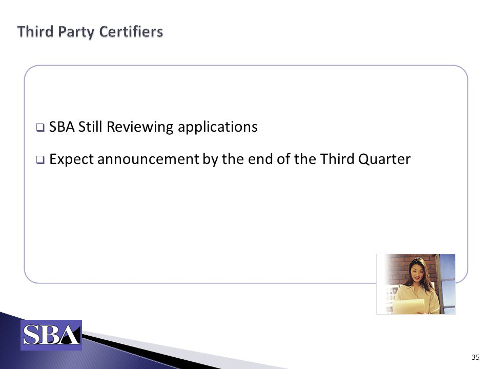  SBA Still Reviewing applications  Expect announcement by the end of the Third Quarter 35