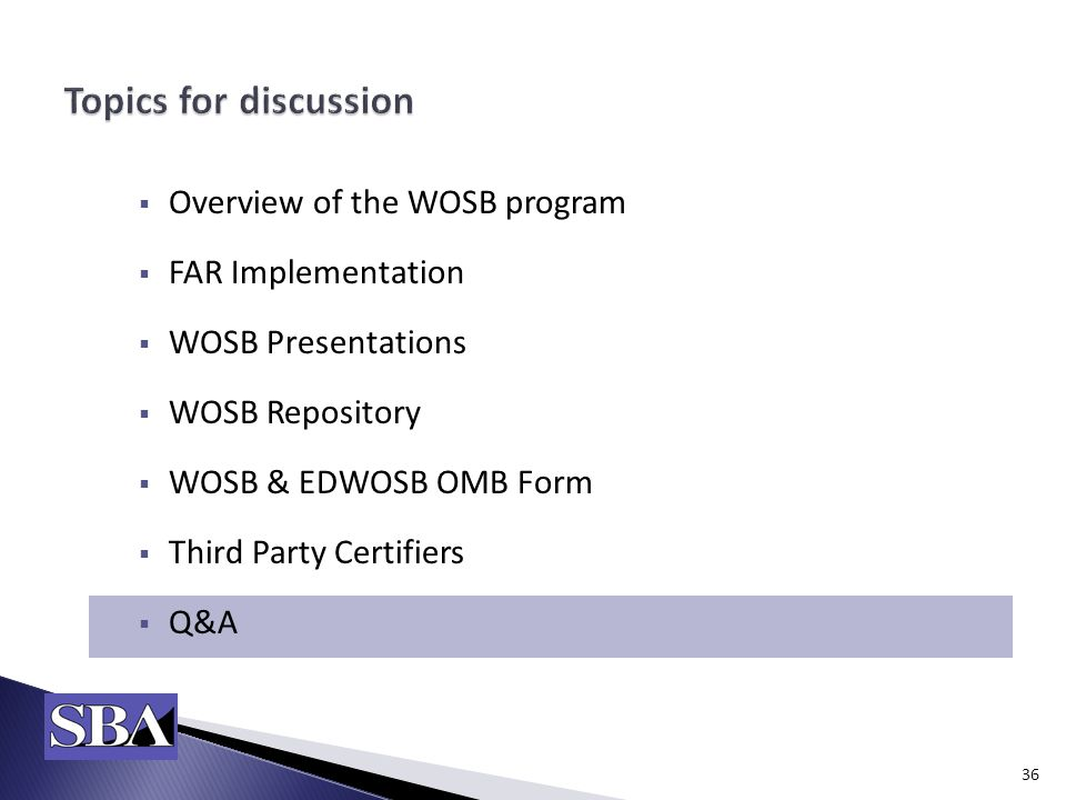  Overview of the WOSB program  FAR Implementation  WOSB Presentations  WOSB Repository  WOSB & EDWOSB OMB Form  Third Party Certifiers  Q&A 36