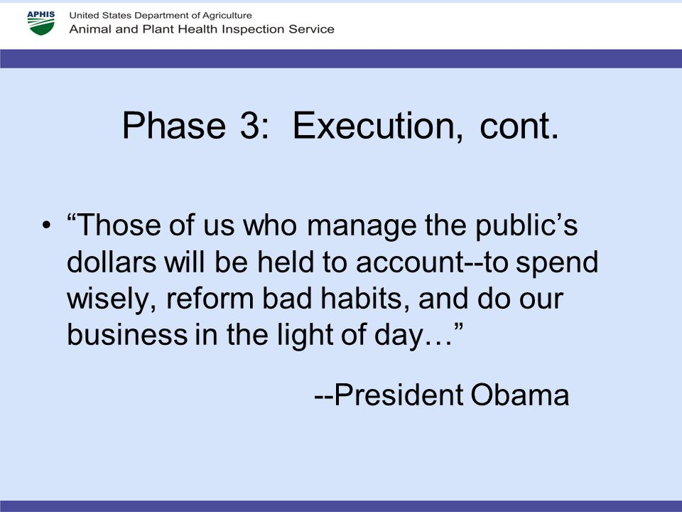 "Phase 3: Execution, cont. ""Those of us who manage the public's dollars will be held to account--to spend wisely, reform bad habits, and do our busines"