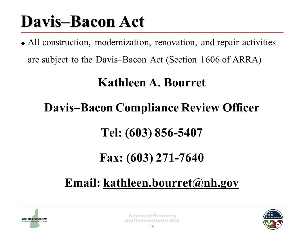 23 Davis–Bacon Act  All construction, modernization, renovation, and repair activities are subject to the Davis–Bacon Act (Section 1606 of ARRA) Kathleen A.