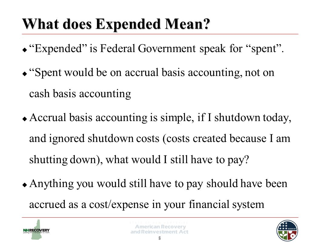 8 What does Expended Mean.  Expended is Federal Government speak for spent .