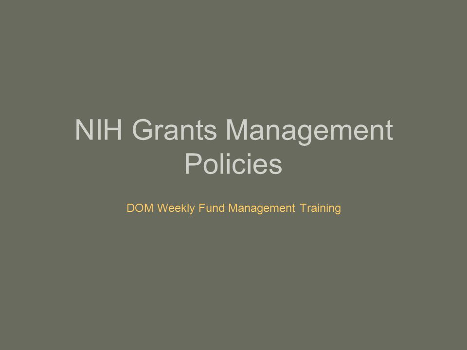 NIH Grants Management Policies DOM Weekly Fund Management Training