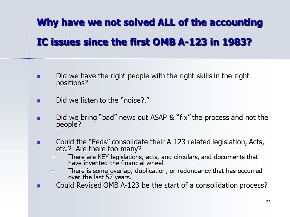 23 Why have we not solved ALL of the accounting IC issues since the first OMB A-123 in 1983? Did we have the right people with the right skills in the