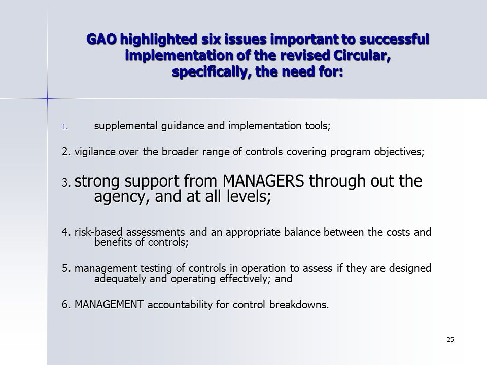 25 GAO highlighted six issues important to successful implementation of the revised Circular, specifically, the need for: 1. supplemental guidance and