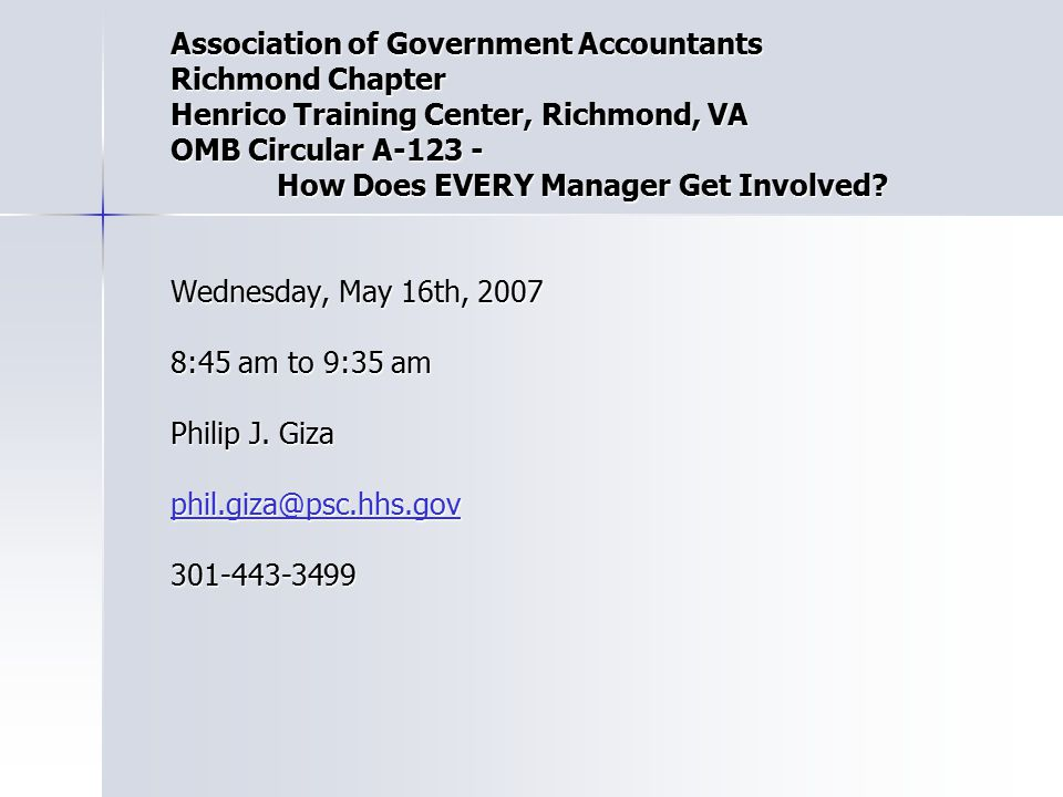 Association of Government Accountants Richmond Chapter Henrico Training Center, Richmond, VA OMB Circular A-123 - How Does EVERY Manager Get Involved?