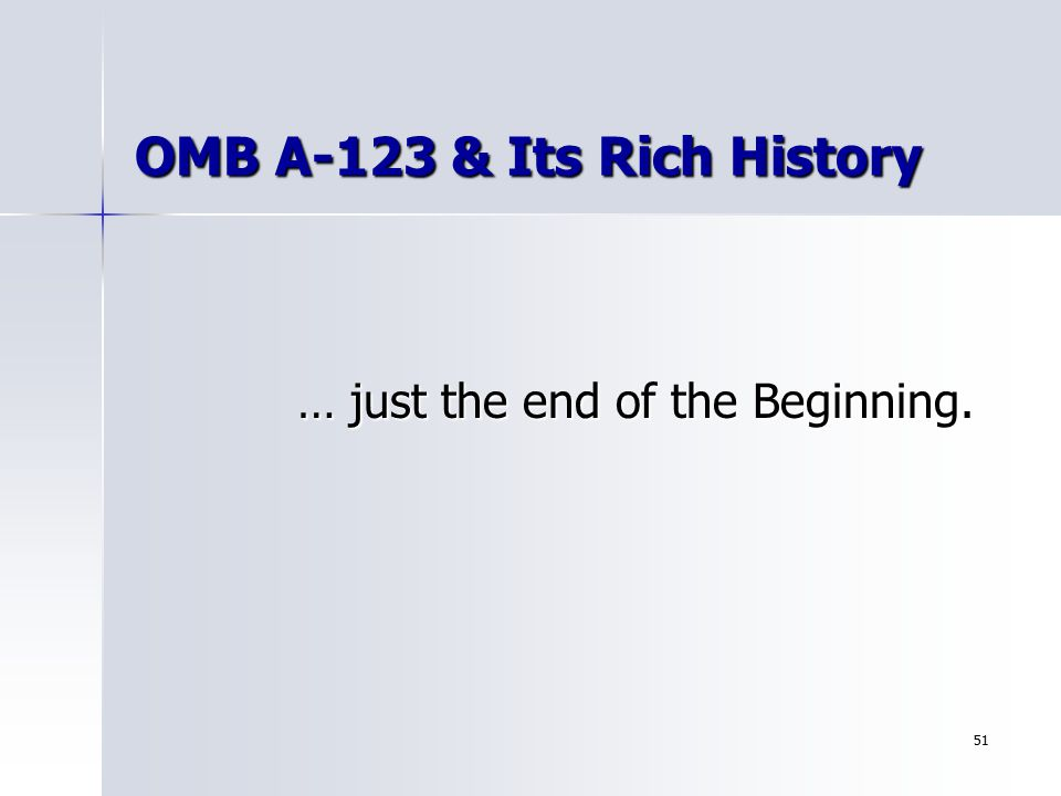 51 OMB A-123 & Its Rich History … just the end of the Beginning. … just the end of the Beginning.