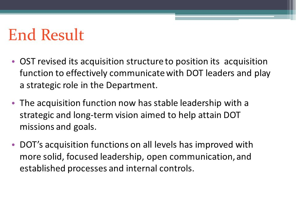 End Result OST revised its acquisition structure to position its acquisition function to effectively communicate with DOT leaders and play a strategic