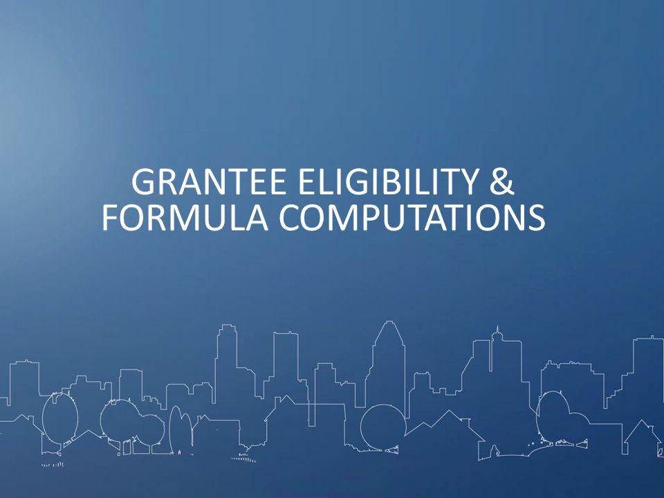GRANTEE ELIGIBILITY & FORMULA COMPUTATIONS