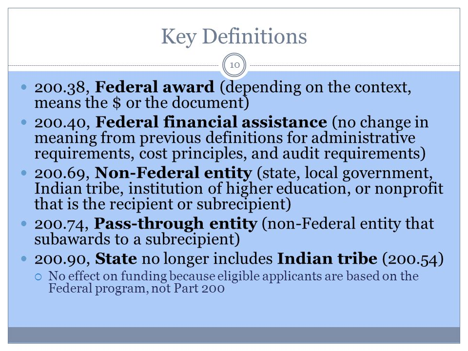 Key Definitions 200.38, Federal award (depending on the context, means the $ or the document) 200.40, Federal financial assistance (no change in meani