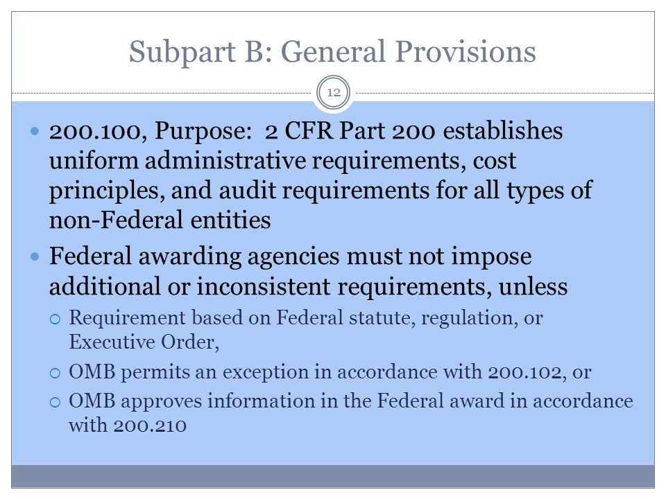 Subpart B: General Provisions 200.100, Purpose: 2 CFR Part 200 establishes uniform administrative requirements, cost principles, and audit requirement