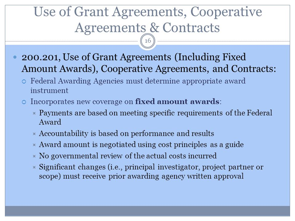 Use of Grant Agreements, Cooperative Agreements & Contracts 16 200.201, Use of Grant Agreements (Including Fixed Amount Awards), Cooperative Agreement