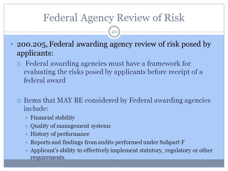 Federal Agency Review of Risk 20 200.205, Federal awarding agency review of risk posed by applicants:  Federal awarding agencies must have a framewor
