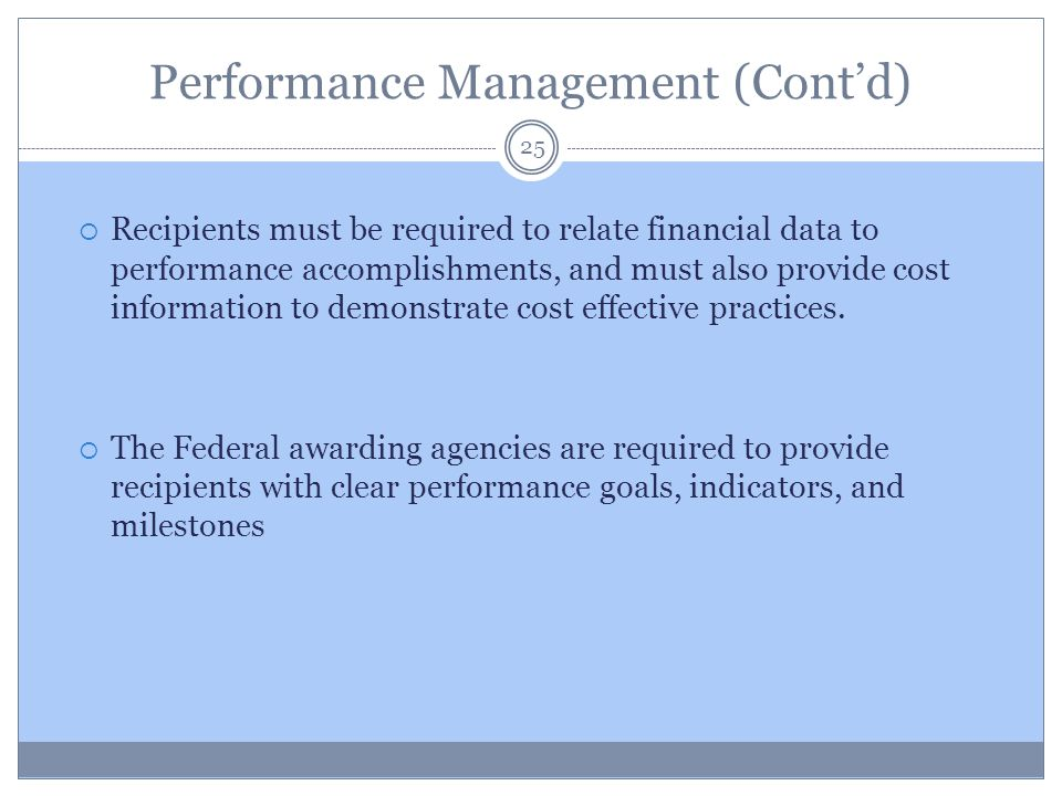 Performance Management (Cont'd) 25  Recipients must be required to relate financial data to performance accomplishments, and must also provide cost i