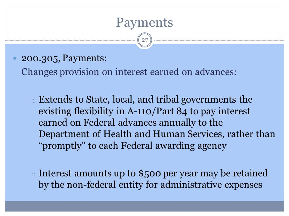 Payments 27 200.305, Payments: Changes provision on interest earned on advances: o Extends to State, local, and tribal governments the existing flexib