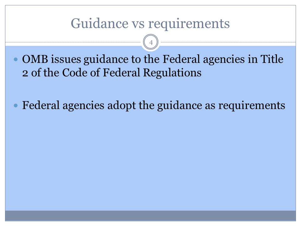 Guidance vs requirements 4 OMB issues guidance to the Federal agencies in Title 2 of the Code of Federal Regulations Federal agencies adopt the guidan