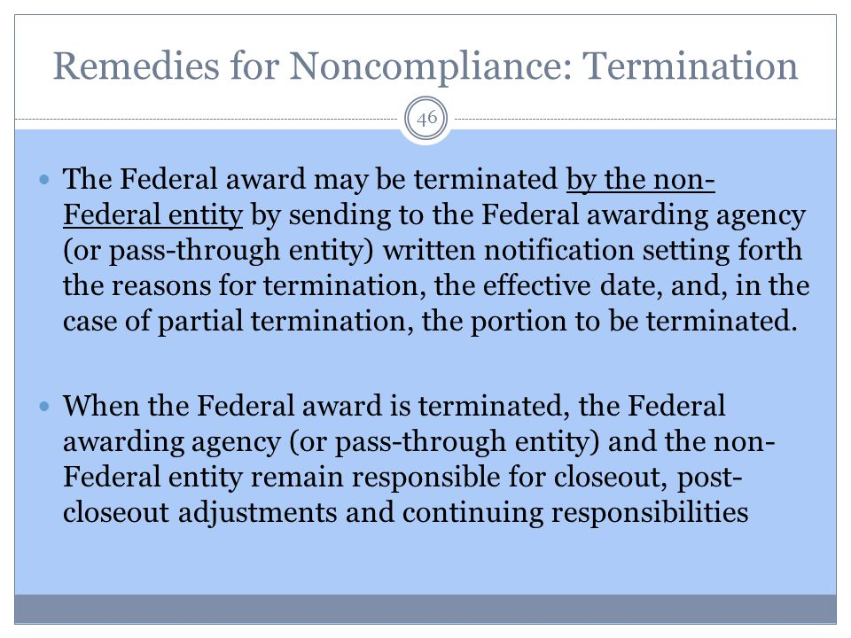Remedies for Noncompliance: Termination The Federal award may be terminated by the non- Federal entity by sending to the Federal awarding agency (or p