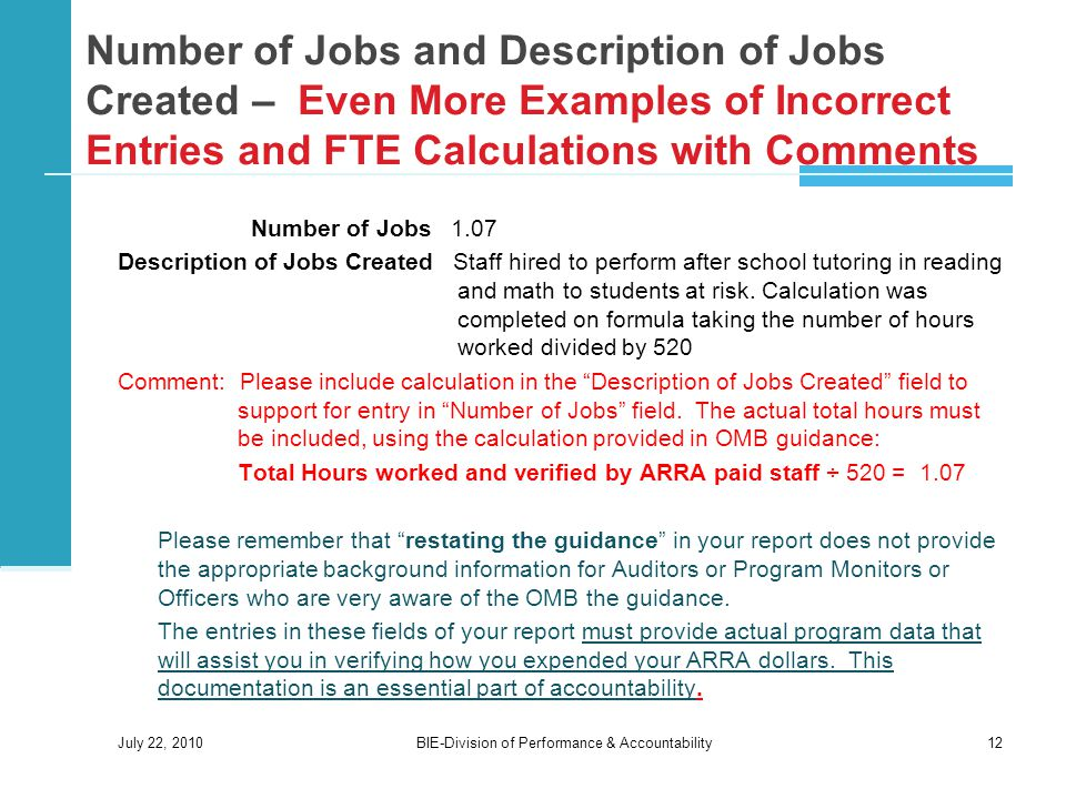 Number of Jobs and Description of Jobs Created – Even More Examples of Incorrect Entries and FTE Calculations with Comments Number of Jobs 1.07 Description of Jobs Created Staff hired to perform after school tutoring in reading and math to students at risk.