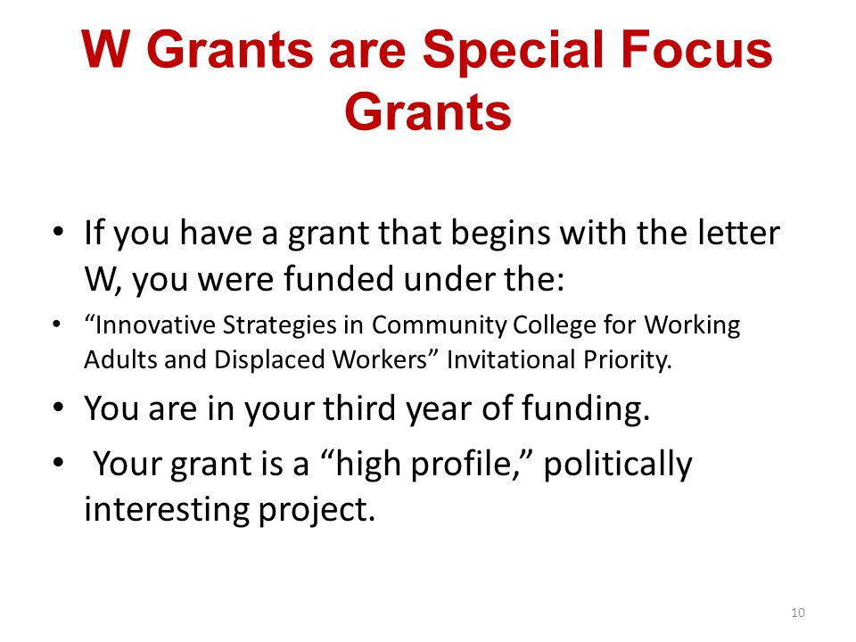 """W Grants are Special Focus Grants If you have a grant that begins with the letter W, you were funded under the: """"Innovative Strategies in Community Co"""