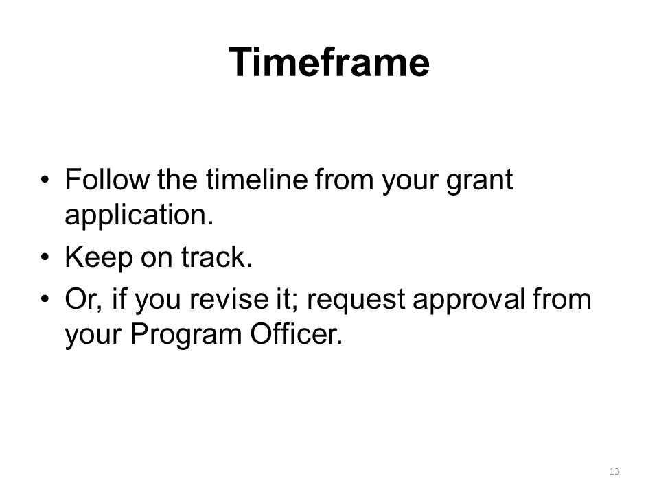 Timeframe Follow the timeline from your grant application.