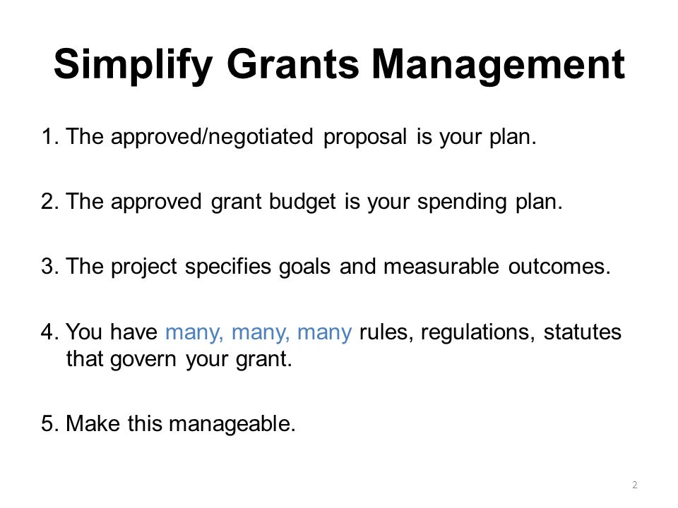 Simplify Grants Management 1. The approved/negotiated proposal is your plan.