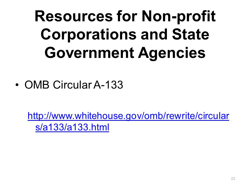 Resources for Non-profit Corporations and State Government Agencies OMB Circular A-133 http://www.whitehouse.gov/omb/rewrite/circular s/a133/a133.html 21