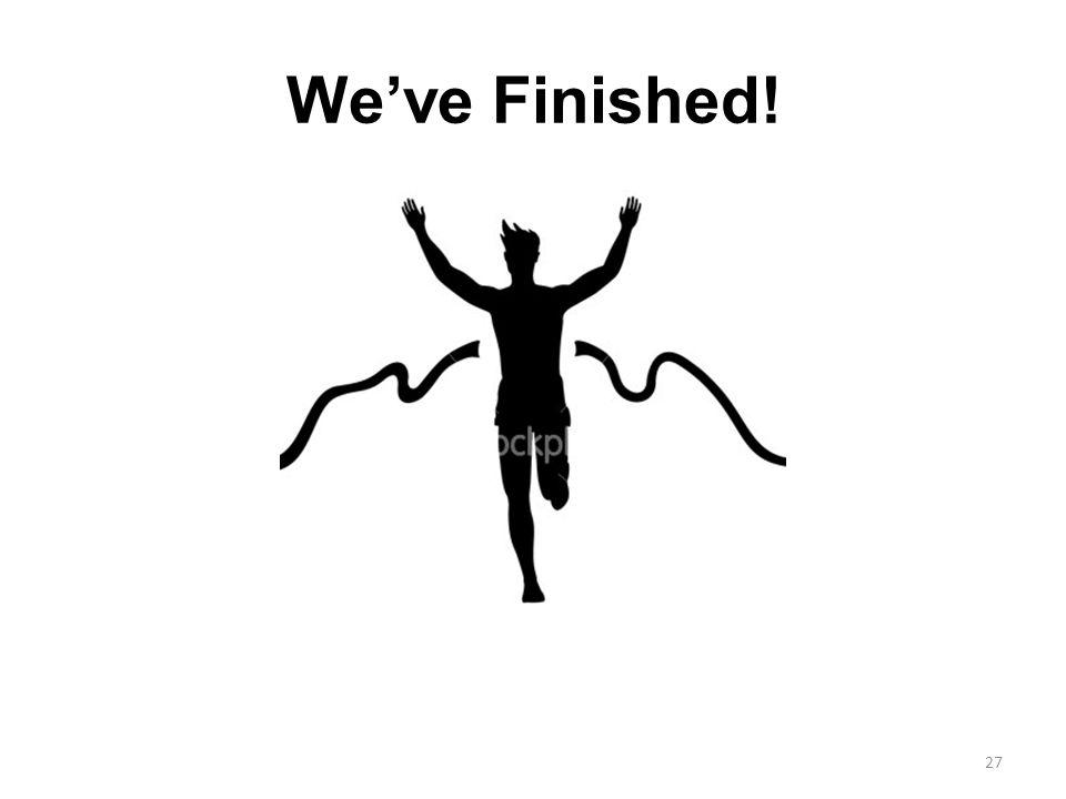 27 We've Finished!