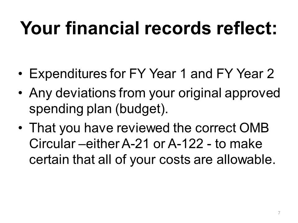 Your financial records reflect: Expenditures for FY Year 1 and FY Year 2 Any deviations from your original approved spending plan (budget). That you h