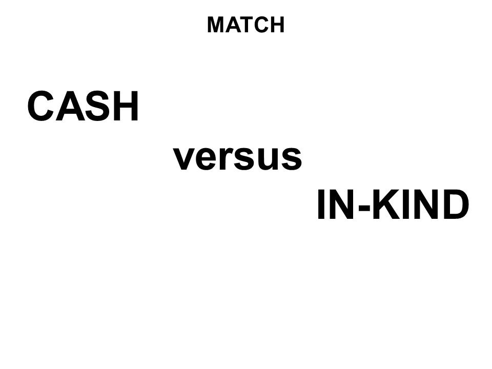 MATCH CASH versus IN-KIND