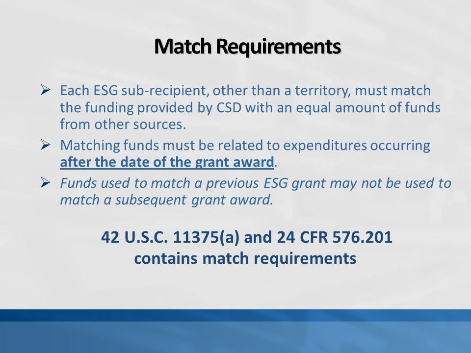 Match Requirements  Each ESG sub-recipient, other than a territory, must match the funding provided by CSD with an equal amount of funds from other s