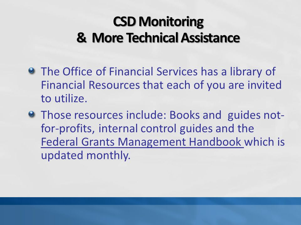CSD Monitoring & More Technical Assistance The Office of Financial Services has a library of Financial Resources that each of you are invited to utili